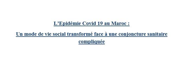L'Epidémie Covid 19 au Maroc : Un mode de vie social transformé face à une conjoncture sanitaire compliquée
