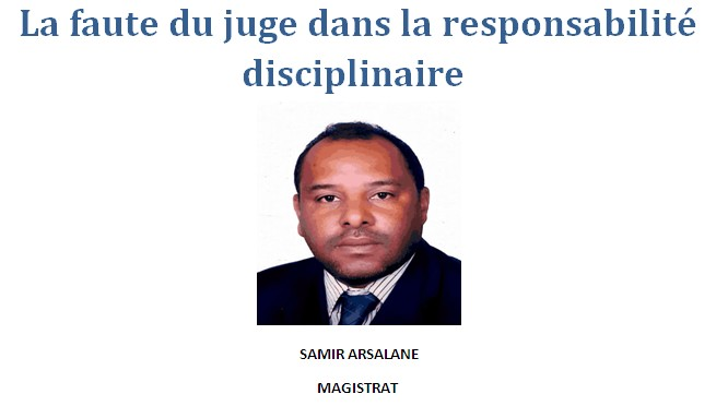 SAMIR ARSALANE: La faute du juge dans la responsabilité  disciplinaire
